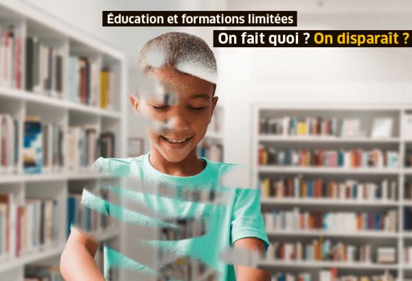 Éducation et formation limitées, on fait quoi on disparait ?